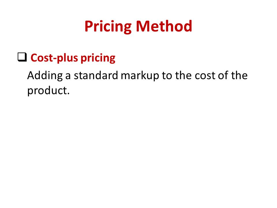 Pricing Method Cost-plus pricing