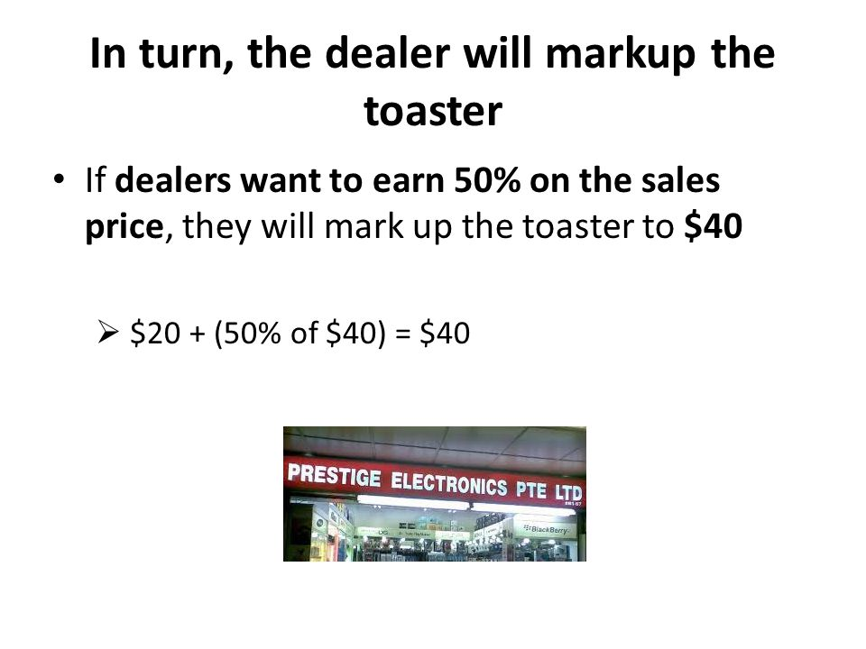 In turn, the dealer will markup the toaster