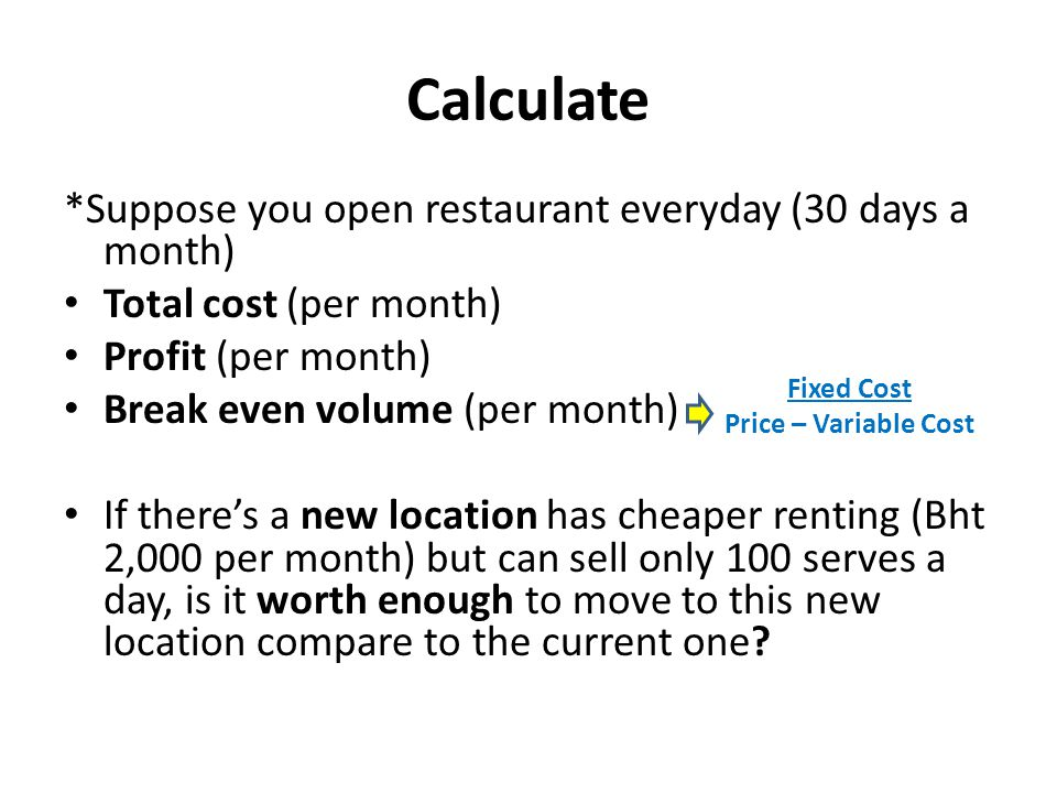 Calculate *Suppose you open restaurant everyday (30 days a month)