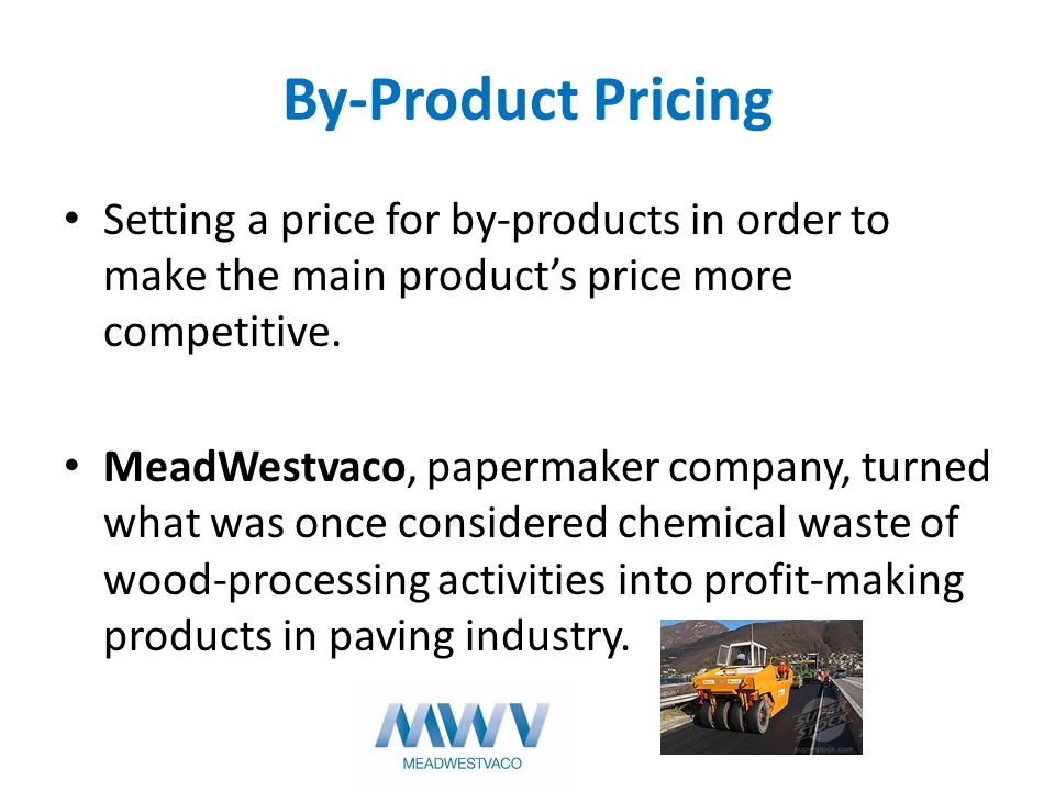 By-Product Pricing Setting a price for by-products in order to make the main product's price more competitive.