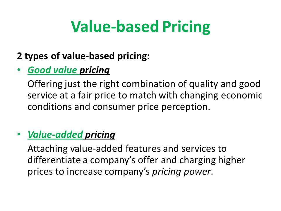 Value-based Pricing 2 types of value-based pricing: Good value pricing