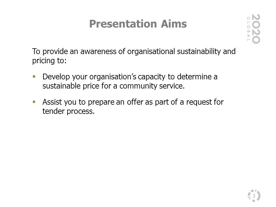 Presentation Aims To provide an awareness of organisational sustainability and pricing to: