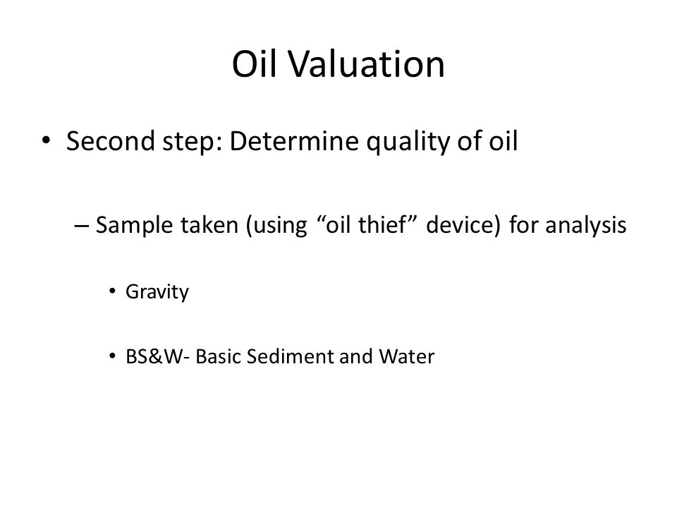 Oil Valuation Second step: Determine quality of oil
