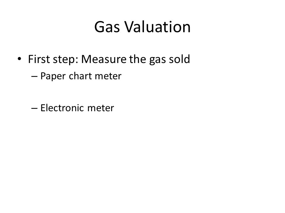 Gas Valuation First step: Measure the gas sold Paper chart meter