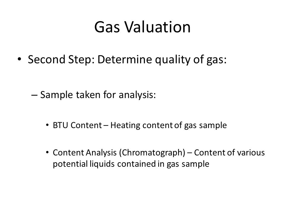 Gas Valuation Second Step: Determine quality of gas: