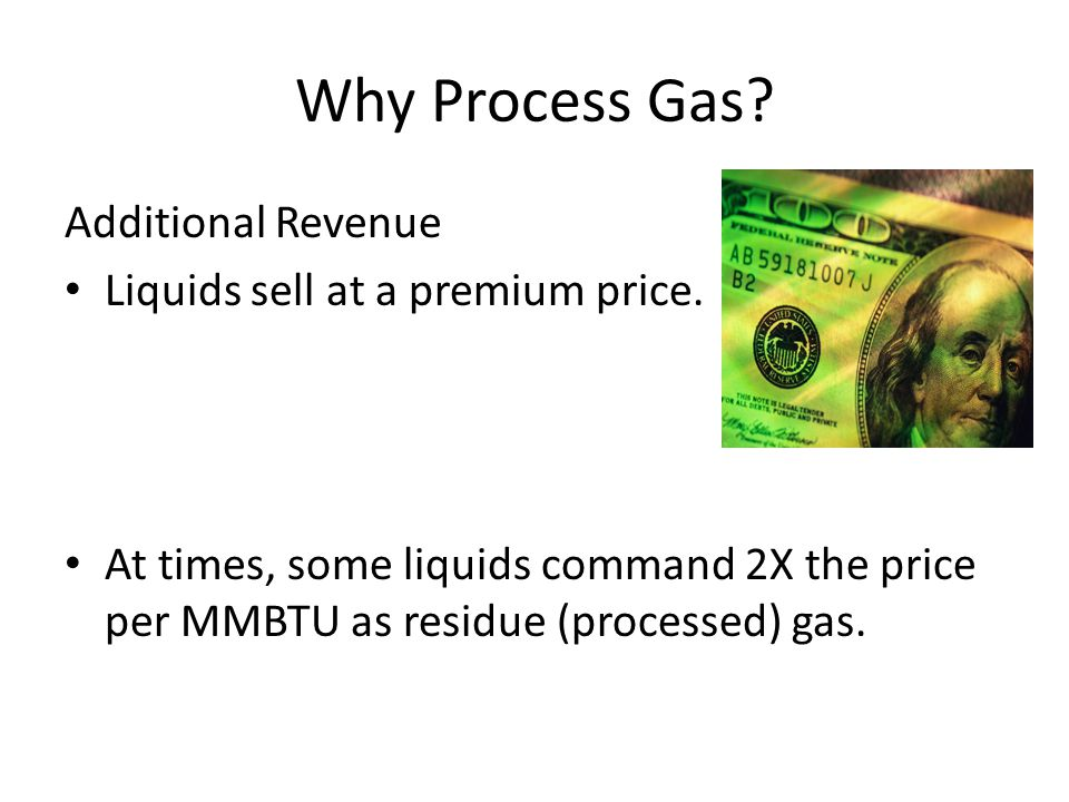 Why Process Gas Additional Revenue Liquids sell at a premium price.