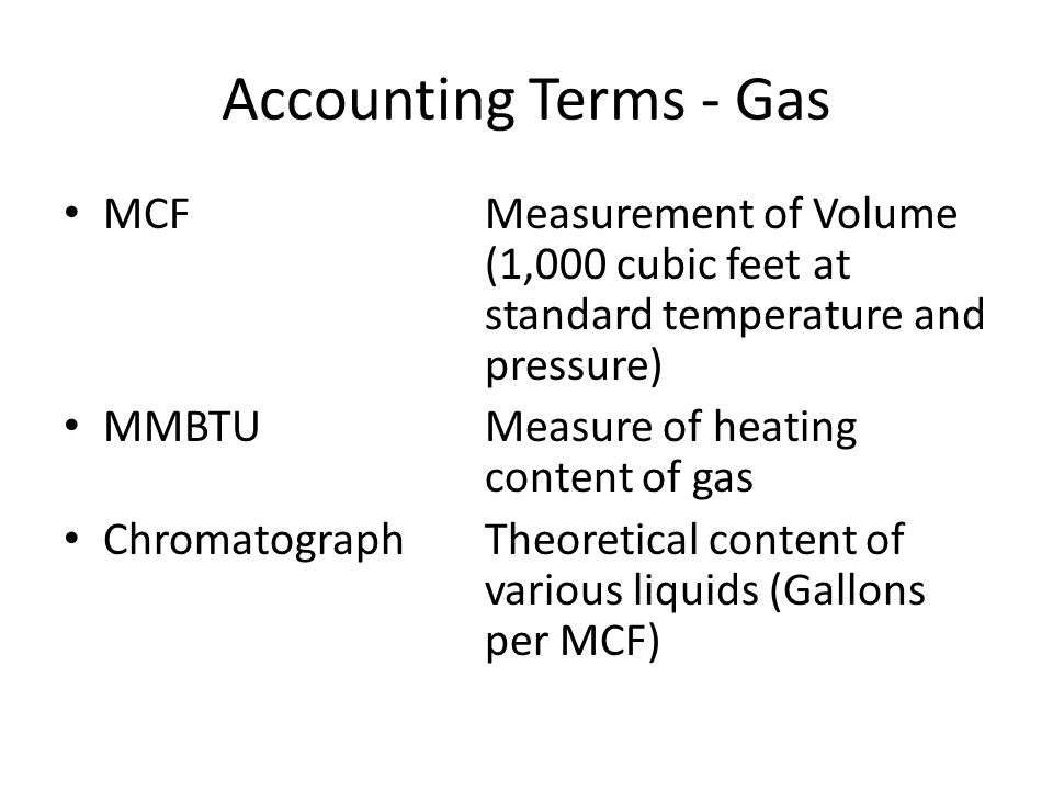 Accounting Terms - Gas MCF Measurement of Volume (1,000 cubic feet at standard temperature and pressure)