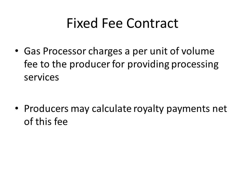 Fixed Fee Contract Gas Processor charges a per unit of volume fee to the producer for providing processing services.