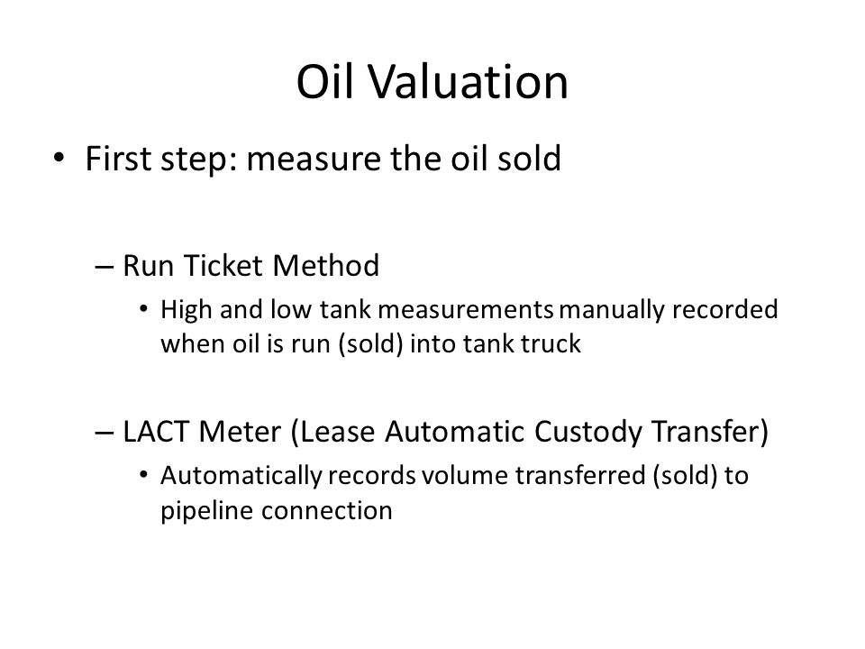 Oil Valuation First step: measure the oil sold Run Ticket Method