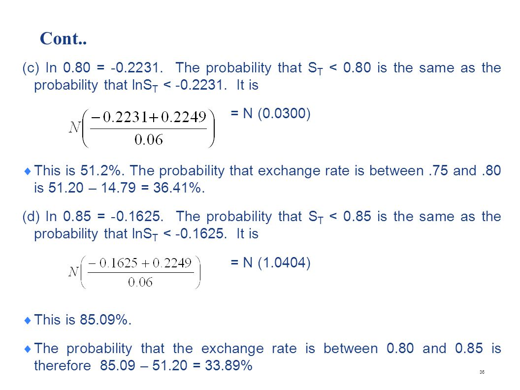 Cont.. (e) In 0.90 = -0.1054. The probability that ST < 0.90 is the same as the probability that lnST < -0.1054. It is.