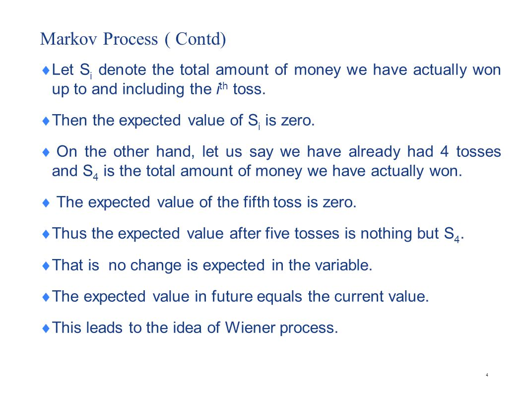 Wiener Process A Markov process with mean change = 0 and variance = 1 per year is called a Wiener process.