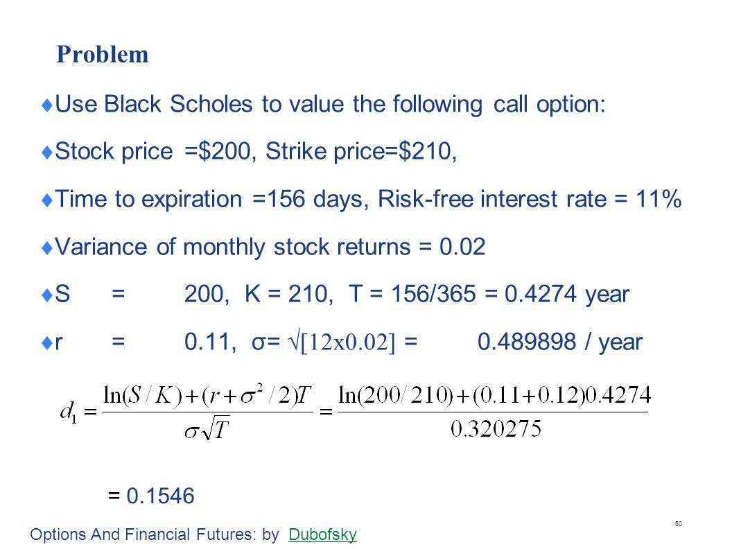 Solution N(d1) = 0.5614 d2 = d1 - σ√T = 0.1546 – 0.3203 = - 0.1657