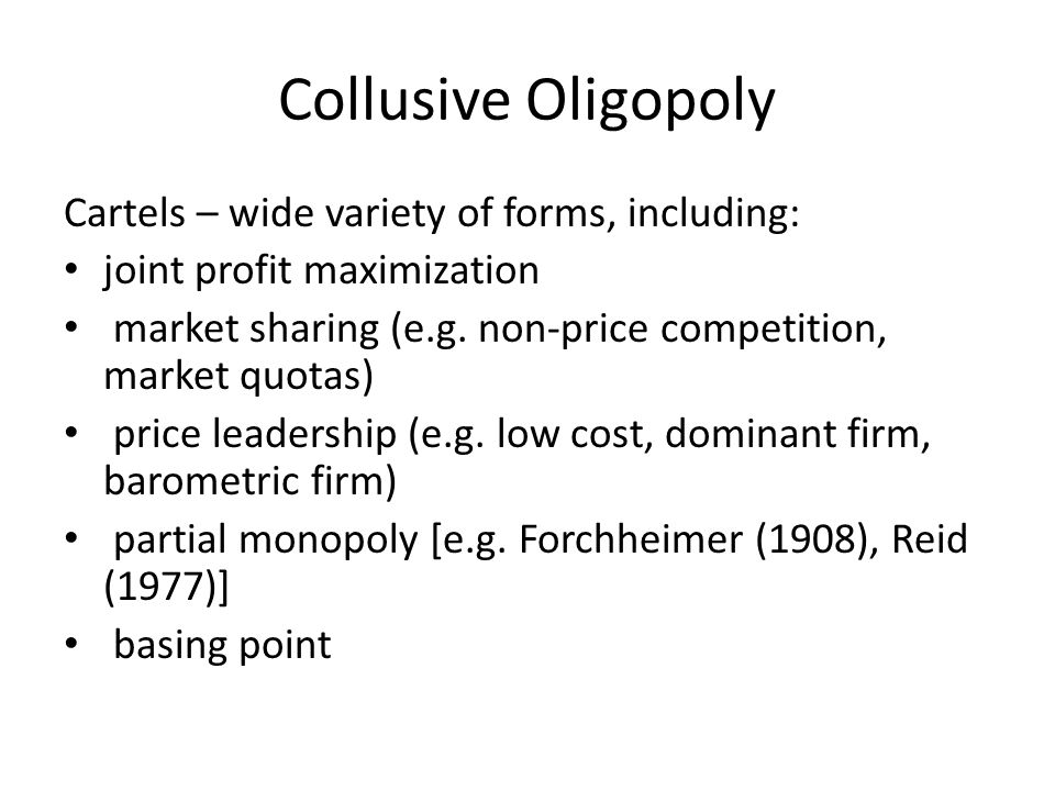 Collusive Oligopoly Cartels – wide variety of forms, including: