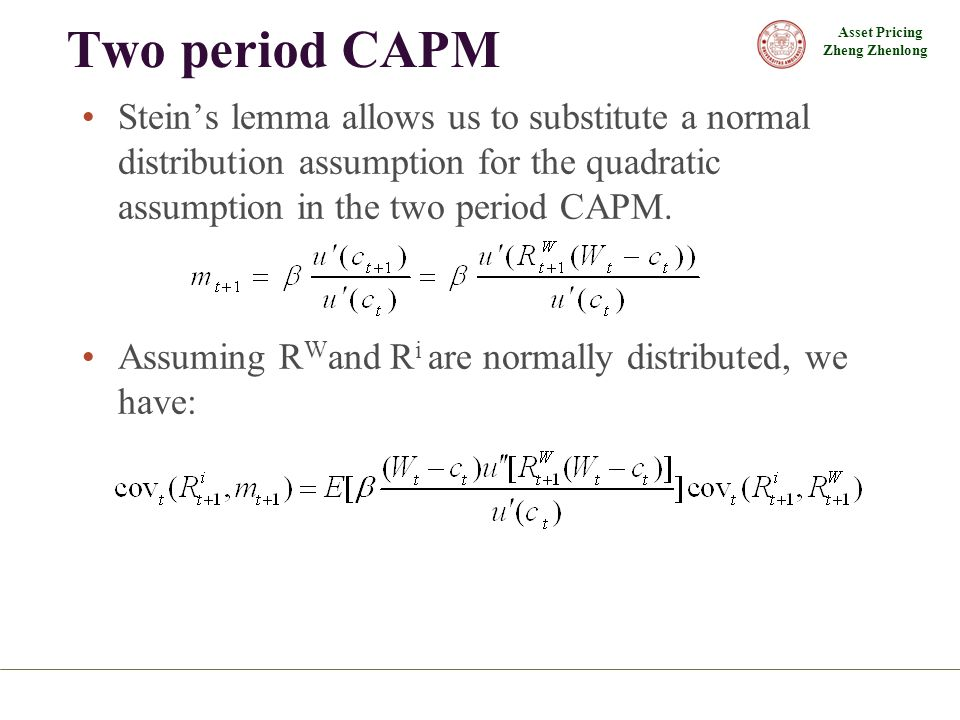 Two period CAPM Stein's lemma allows us to substitute a normal distribution assumption for the quadratic assumption in the two period CAPM.