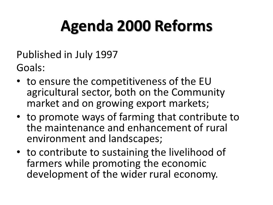 Agenda 2000 Reforms Published in July 1997 Goals: