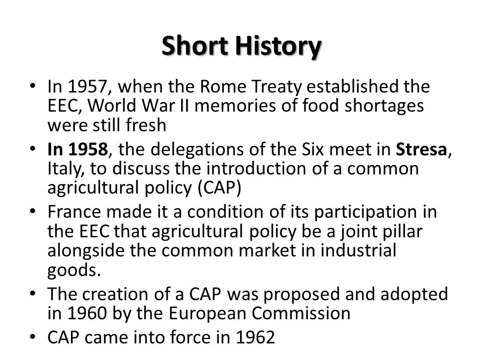 Short History In 1957, when the Rome Treaty established the EEC, World War II memories of food shortages were still fresh.