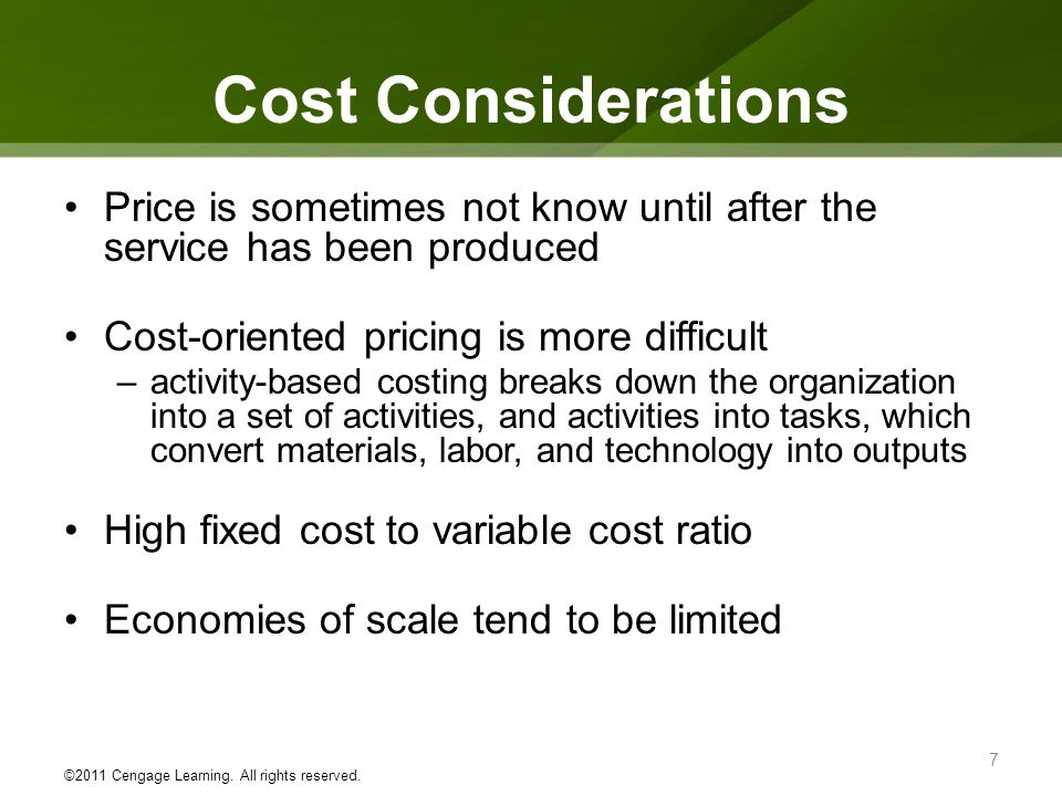 Cost Considerations Price is sometimes not know until after the service has been produced. Cost-oriented pricing is more difficult.
