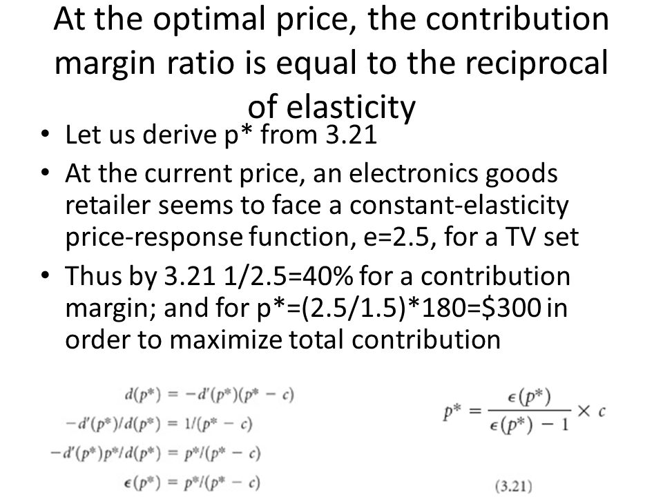 At the optimal price, the contribution margin ratio is equal to the reciprocal of elasticity