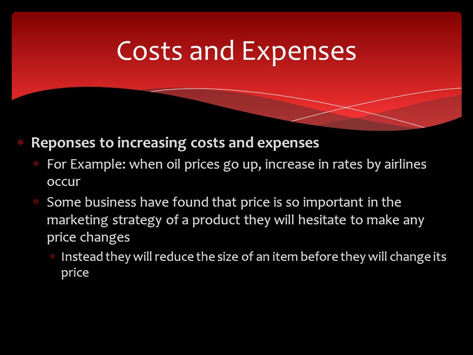 Costs and Expenses Reponses to increasing costs and expenses
