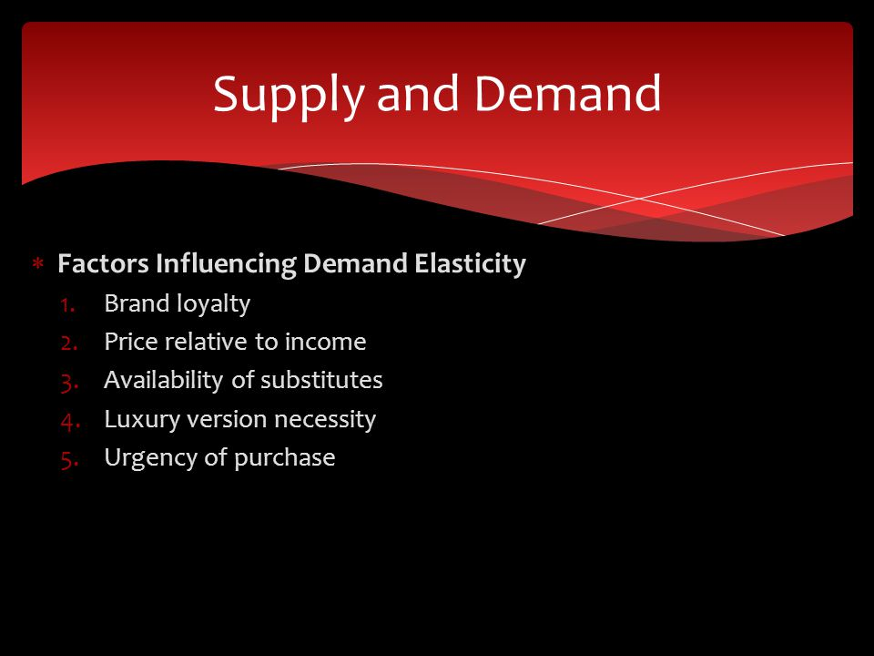 Supply and Demand Factors Influencing Demand Elasticity Brand loyalty