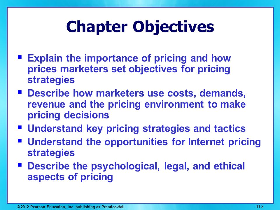 Chapter Objectives Explain the importance of pricing and how prices marketers set objectives for pricing strategies.