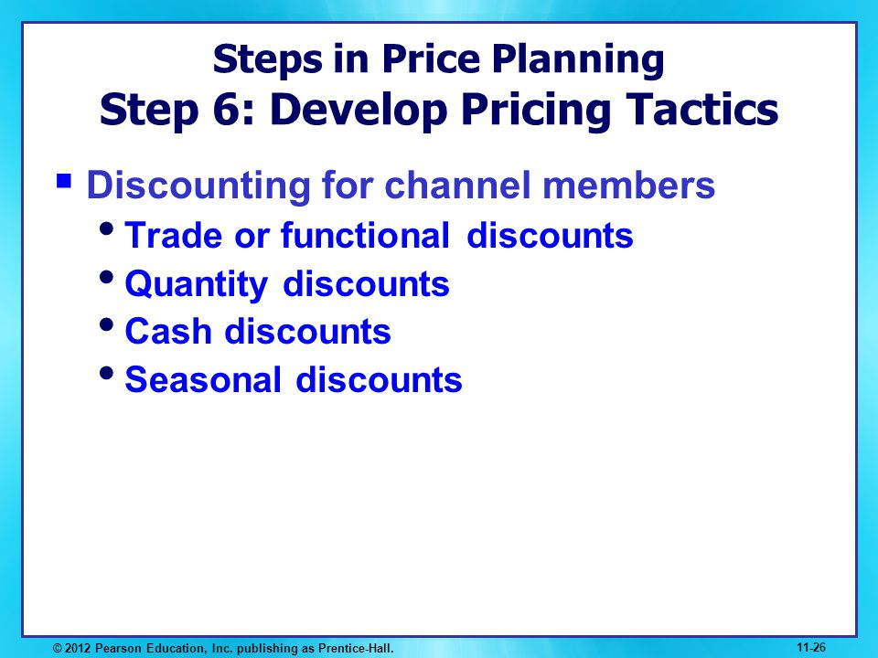 Steps in Price Planning Step 6: Develop Pricing Tactics