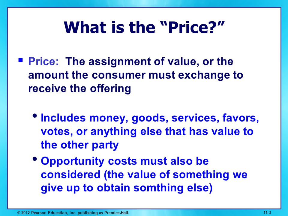 What is the Price Price: The assignment of value, or the amount the consumer must exchange to receive the offering.
