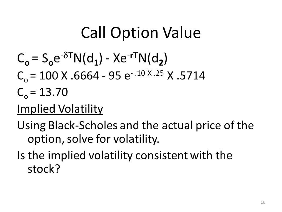 Call Option Value Co = Soe-dTN(d1) - Xe-rTN(d2)