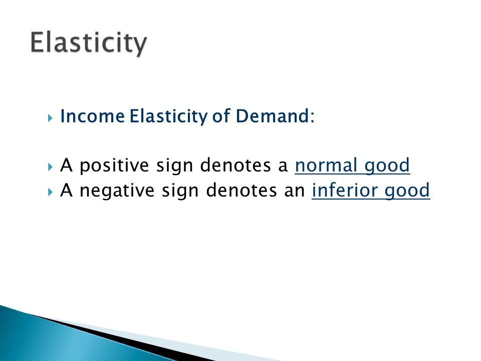 Elasticity A positive sign denotes a normal good