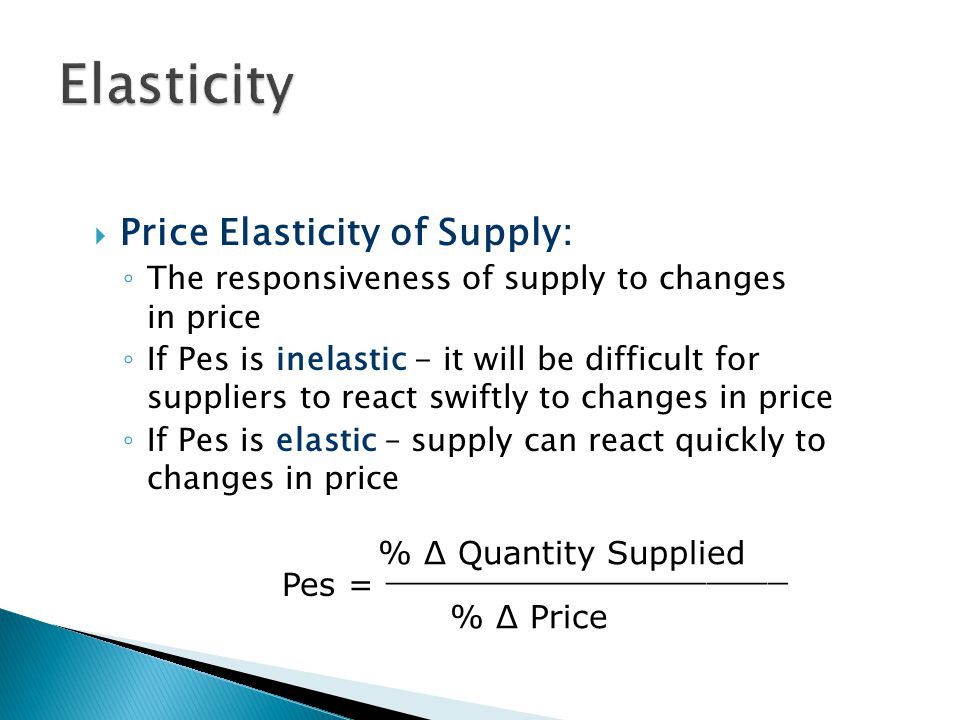 Elasticity Price Elasticity of Supply: