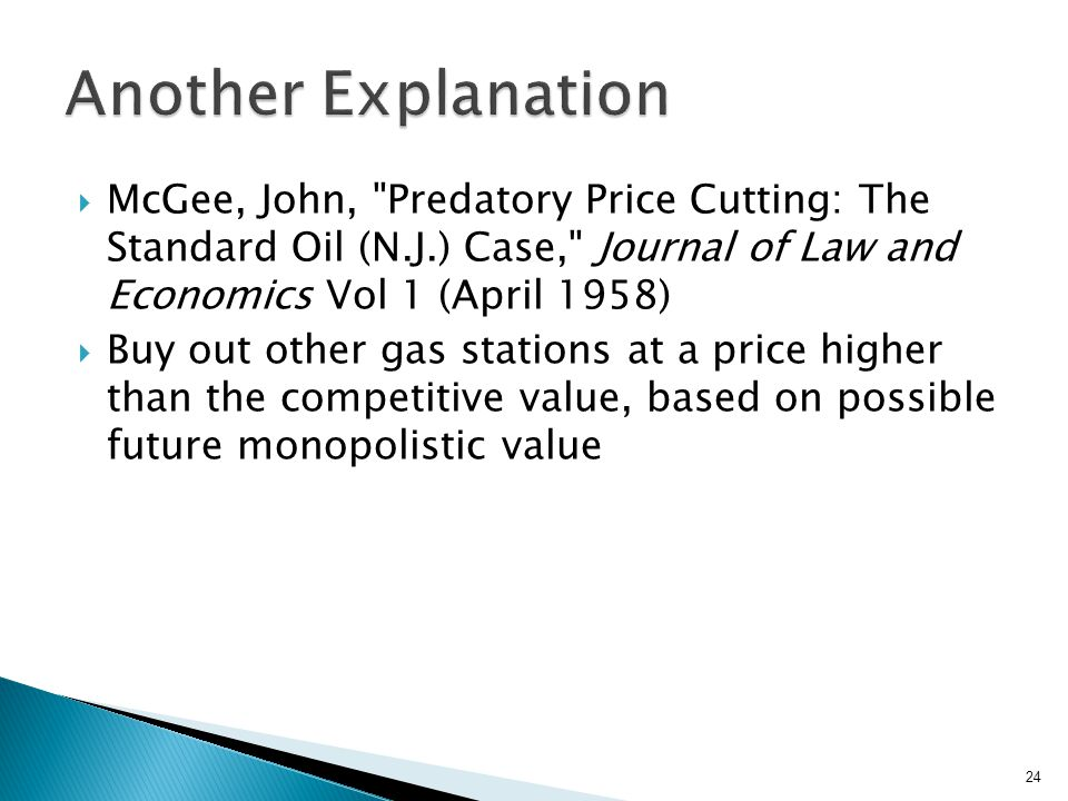 Another Explanation McGee, John, Predatory Price Cutting: The Standard Oil (N.J.) Case, Journal of Law and Economics Vol 1 (April 1958)