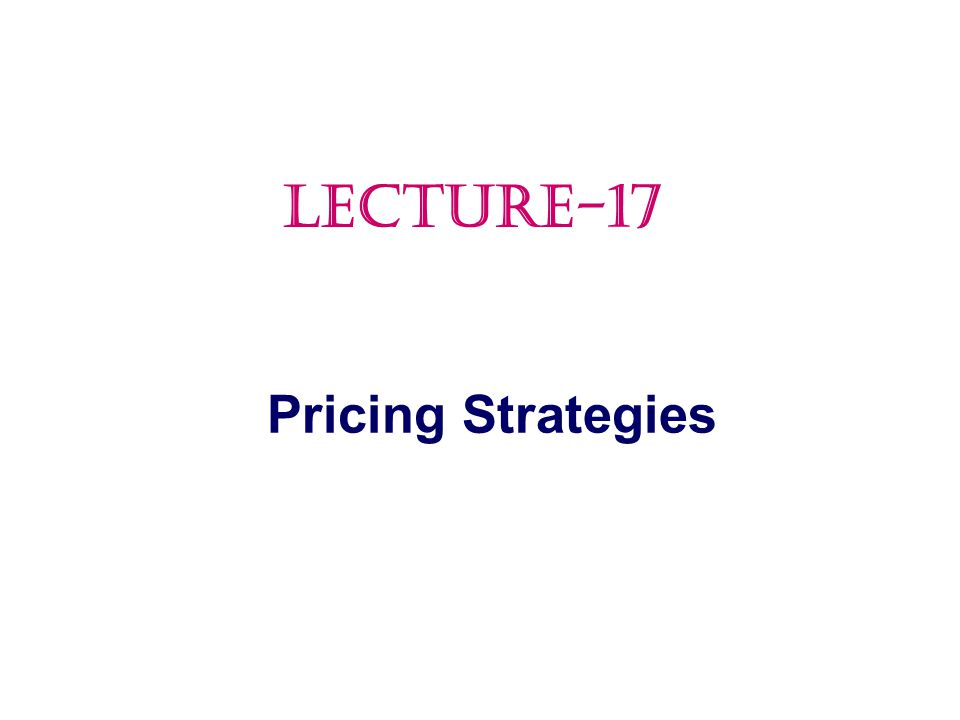 LECTURE-17 Pricing Strategies