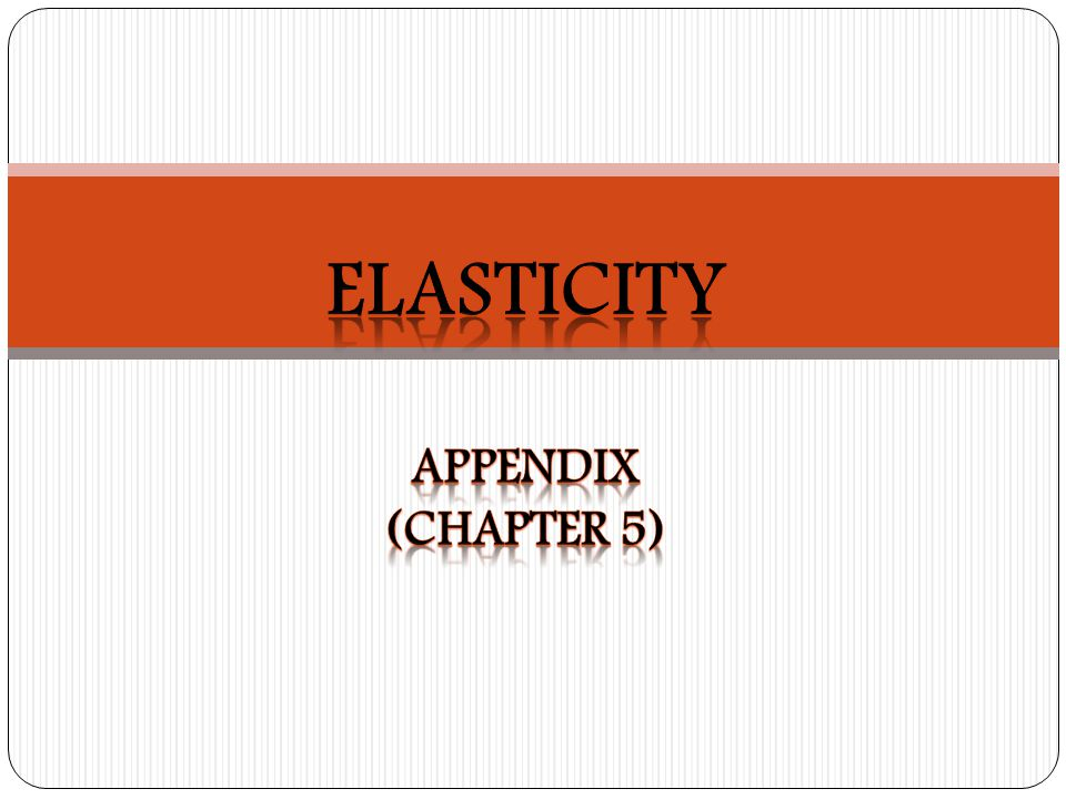 Elasticity Appendix (chapter 5)