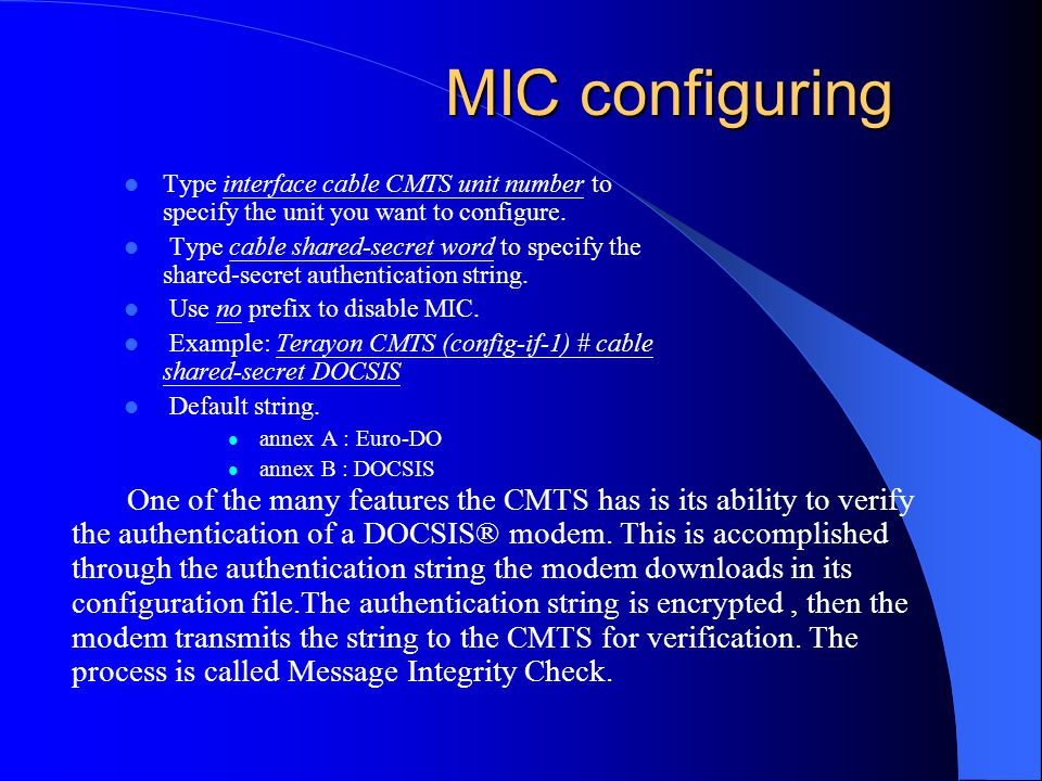 MIC configuring Type interface cable CMTS unit number to specify the unit you want to configure.
