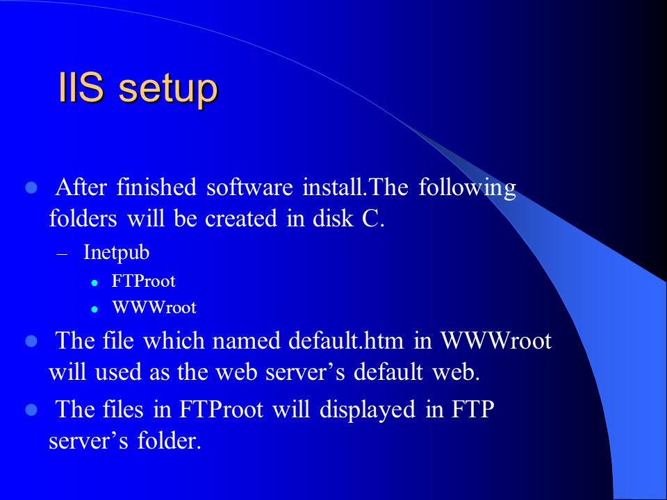 IIS setup After finished software install.The following folders will be created in disk C. Inetpub.