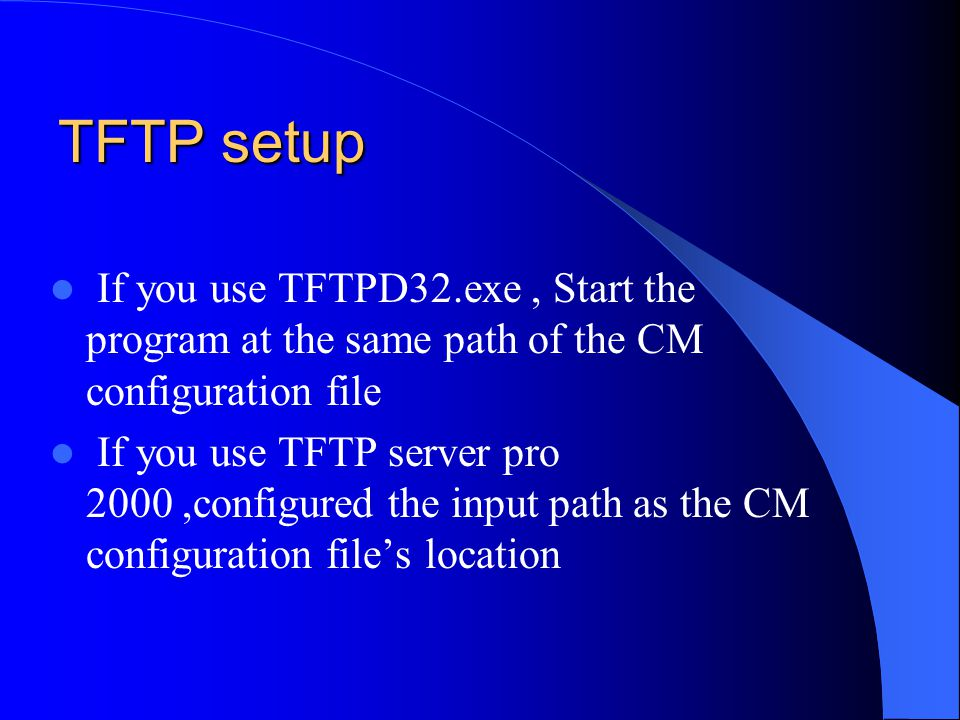 TFTP setup If you use TFTPD32.exe , Start the program at the same path of the CM configuration file.