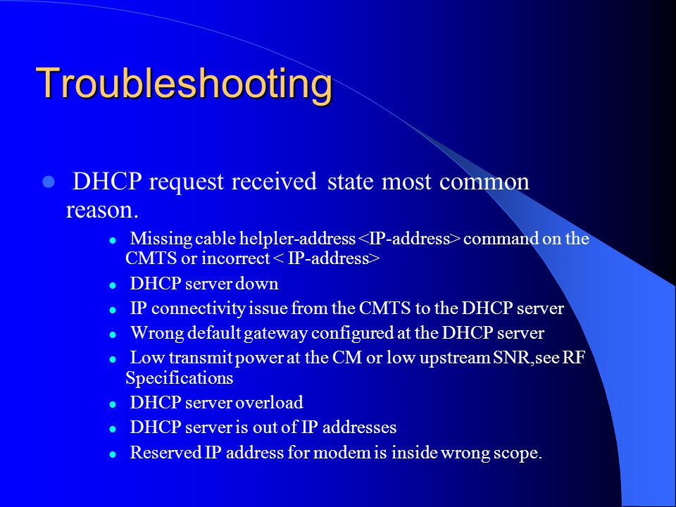 Troubleshooting DHCP request received state most common reason.