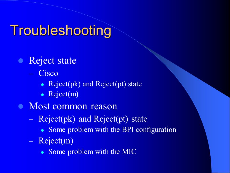 Troubleshooting Reject state Most common reason Cisco