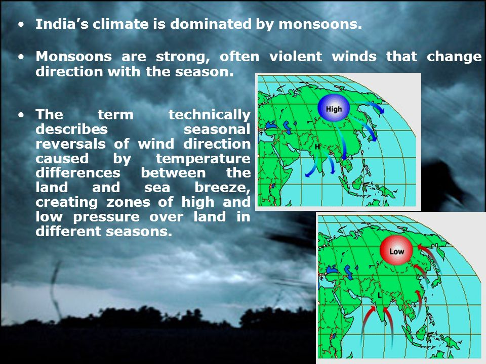India's climate is dominated by monsoons.