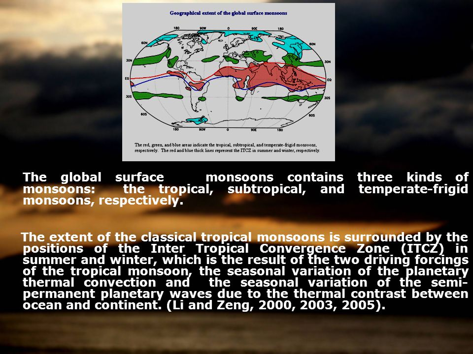 The global surface monsoons contains three kinds of monsoons: the tropical, subtropical, and temperate-frigid monsoons, respectively.