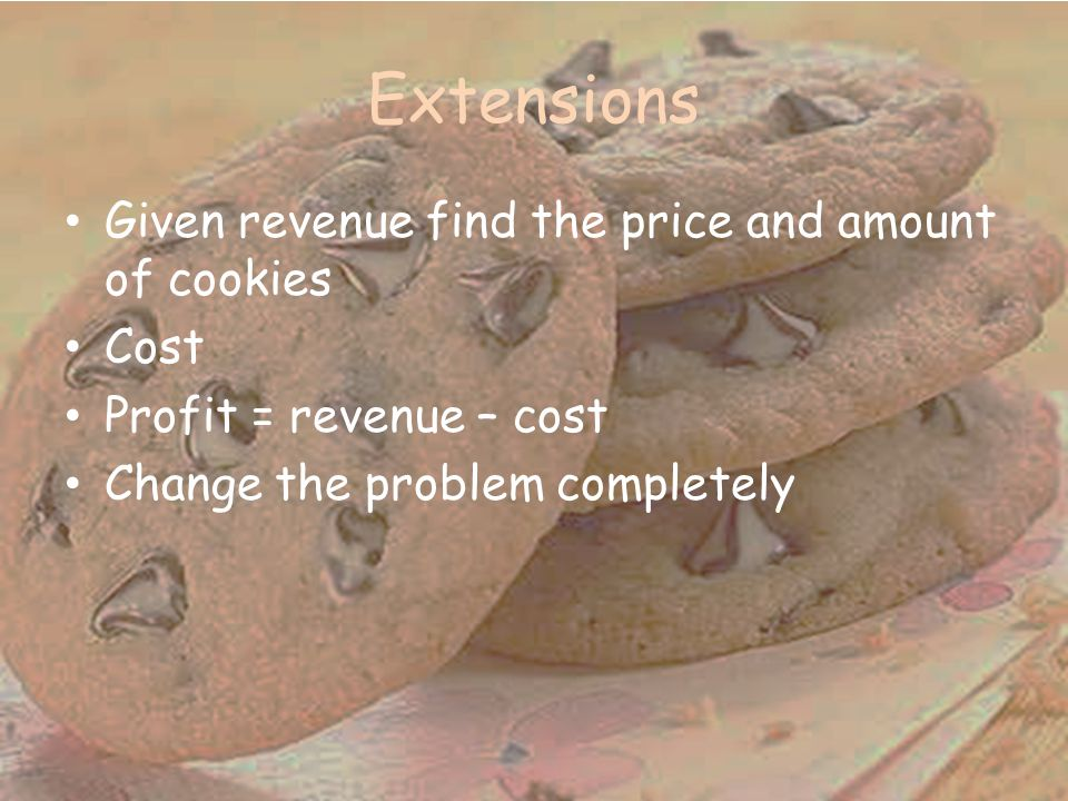 Extensions Given revenue find the price and amount of cookies Cost