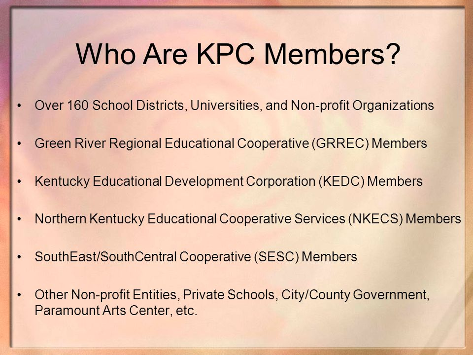 Who Are KPC Members Over 160 School Districts, Universities, and Non-profit Organizations.