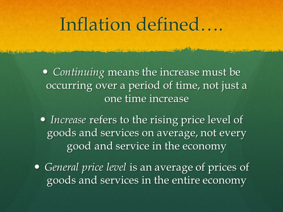 Inflation defined…. Continuing means the increase must be occurring over a period of time, not just a one time increase.
