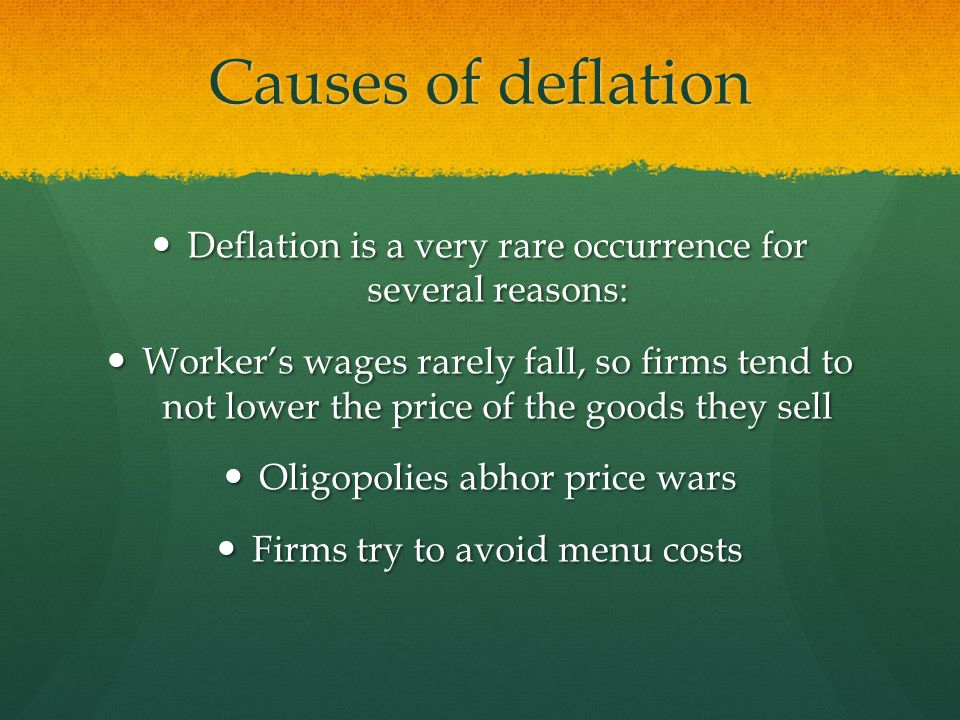 Causes of deflation Deflation is a very rare occurrence for several reasons:
