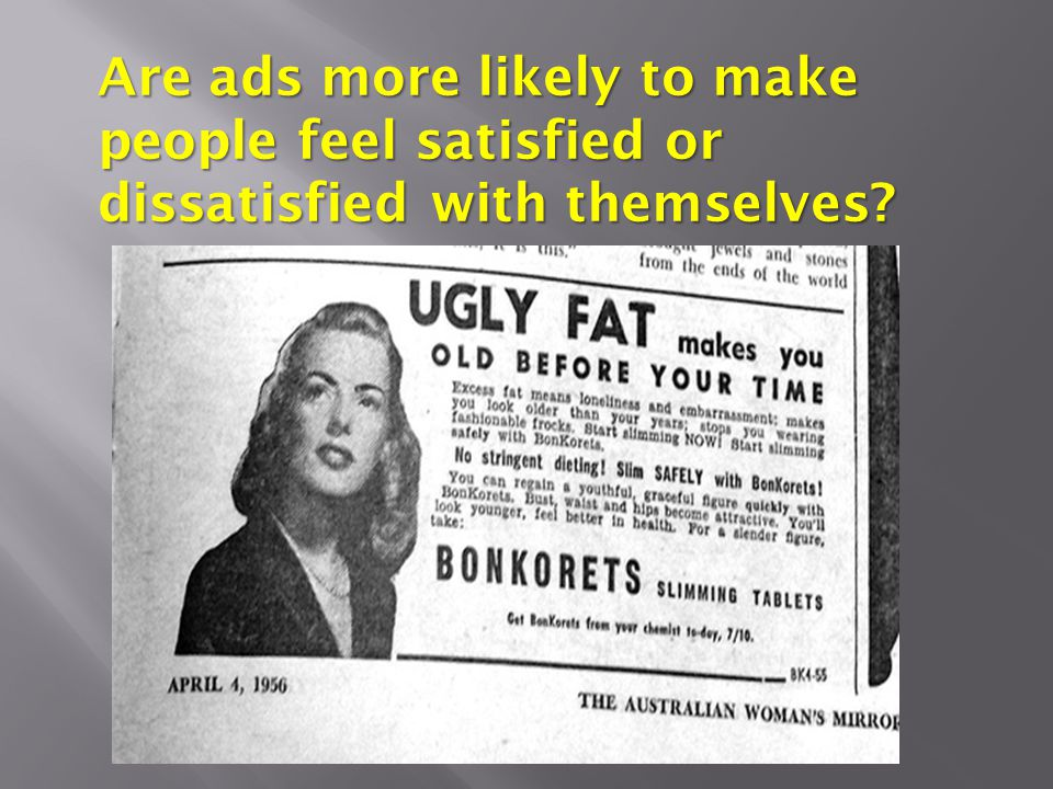 Are ads more likely to make people feel satisfied or dissatisfied with themselves