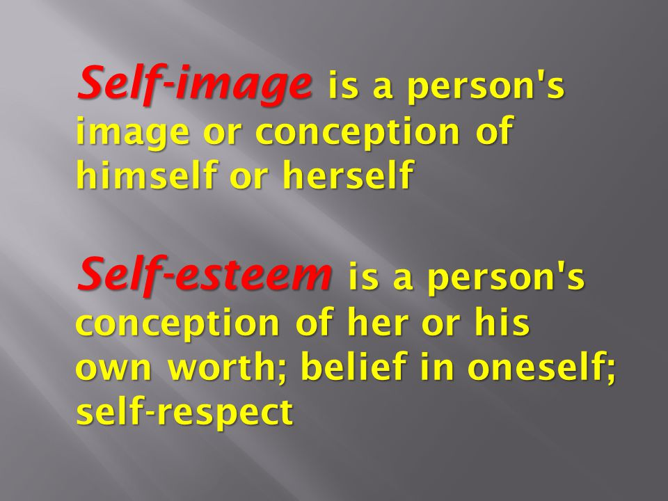 Self-image is a person s image or conception of himself or herself