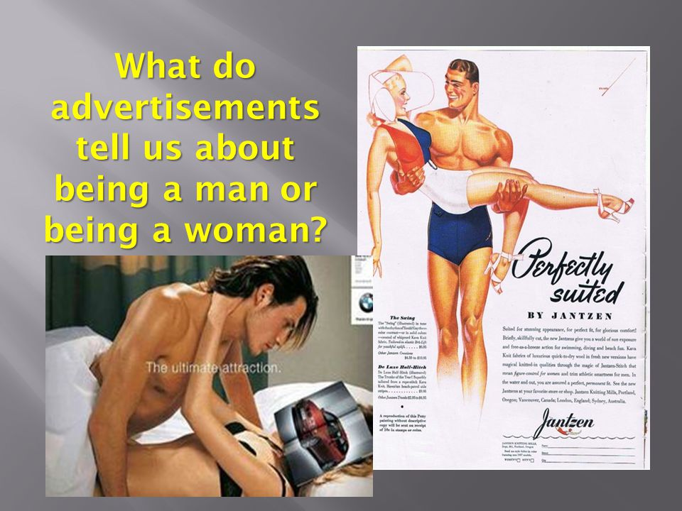 What do advertisements tell us about being a man or being a woman