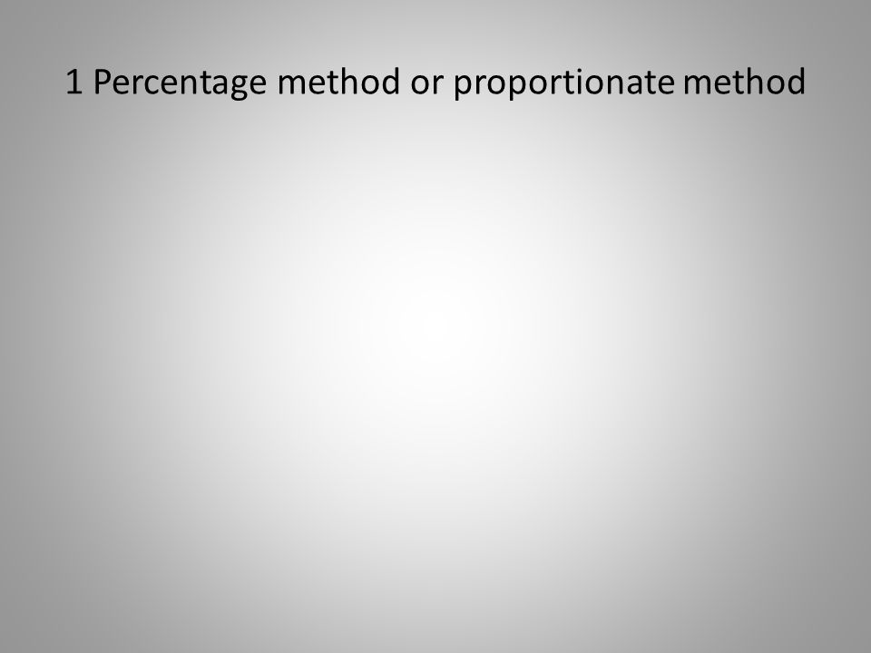 1 Percentage method or proportionate method