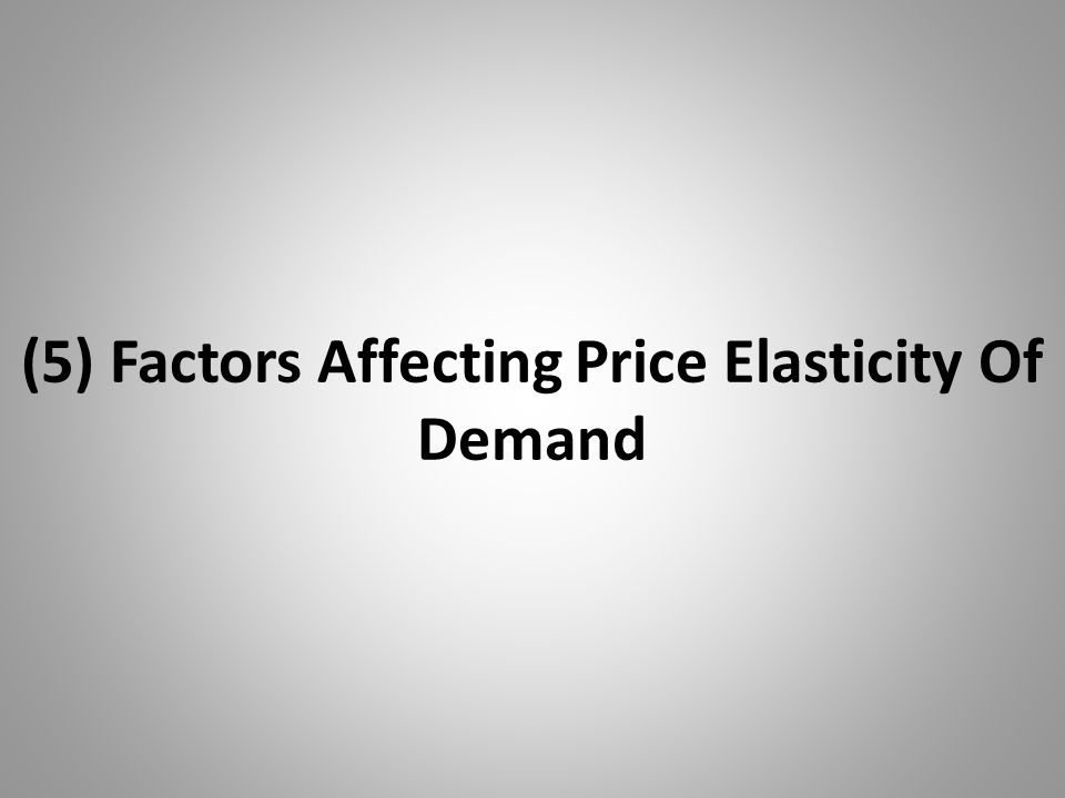 (5) Factors Affecting Price Elasticity Of Demand