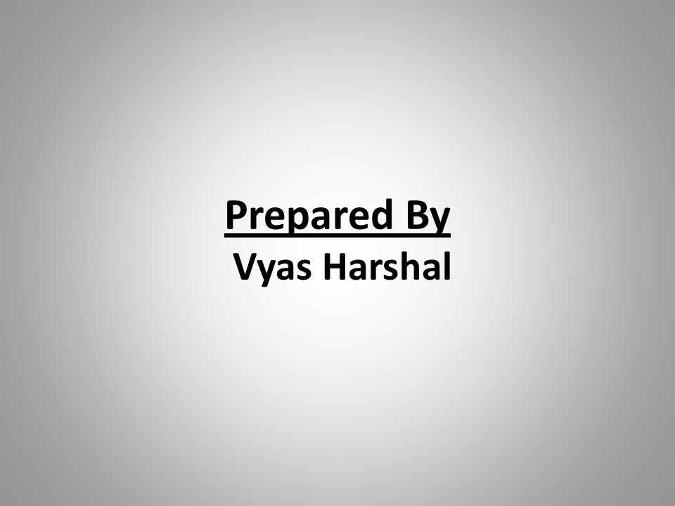 Prepared By Vyas Harshal